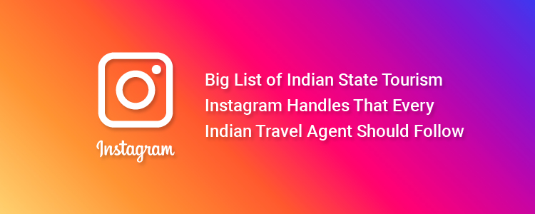 Big List of Indian State Tourism Instagram Handles That Every Indian Travel Agent Should Follow